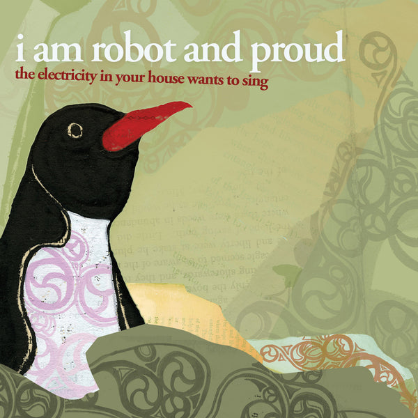 I Am Robot And Proud - The Electricity In Your House Wants To Sing
