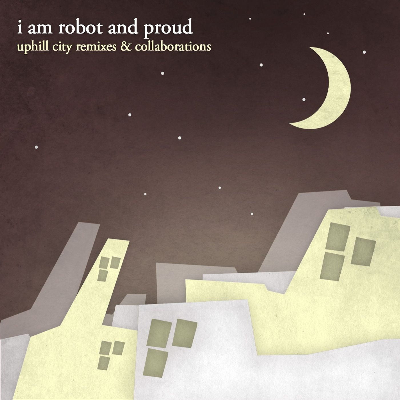 I Am Robot And Proud - Uphill City Remixes & Collaborations