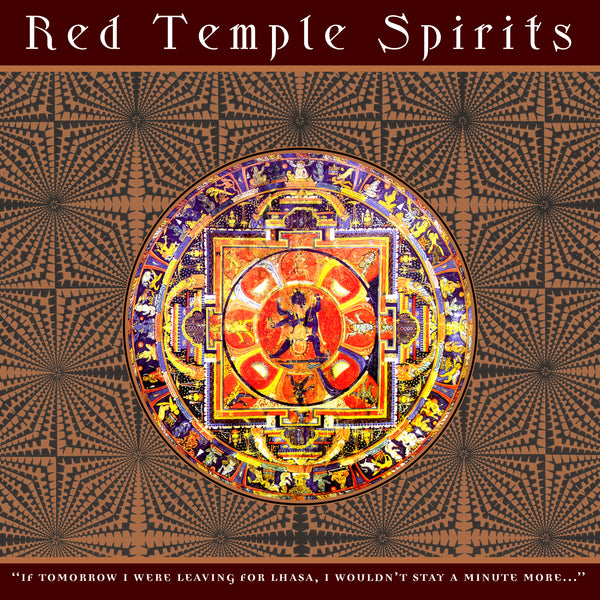 Red Temple Spirits - If Tomorrow I Were Leaving For Lhasa, I Wouldn't Stay a Minute More...