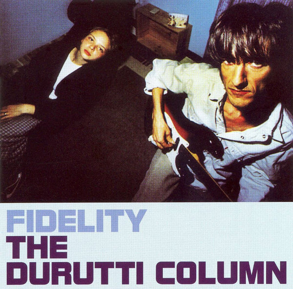 Durutti Column, The - Fidelity