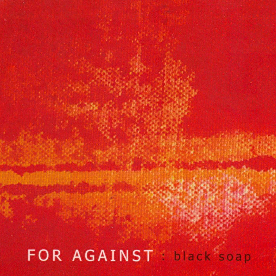For Against - Black Soap