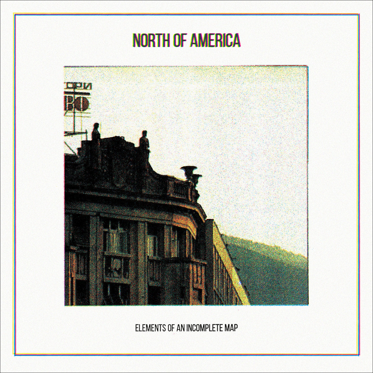 North of America - Elements of an Incomplete Map (2014 reissue)