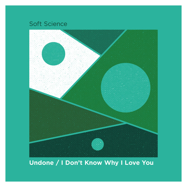 Soft Science - Undone / I Don't Know Why I Love You