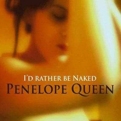 Penelope Queen - I'd Rather Be Naked