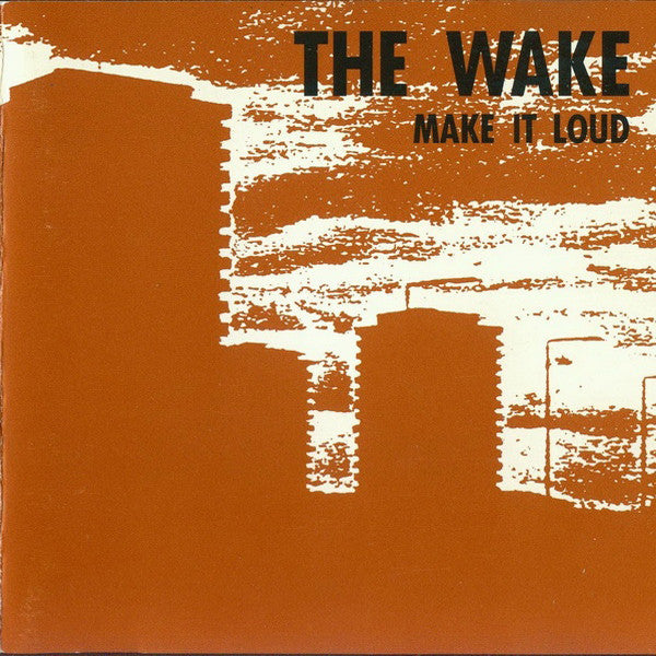 Wake, The - Make it Loud