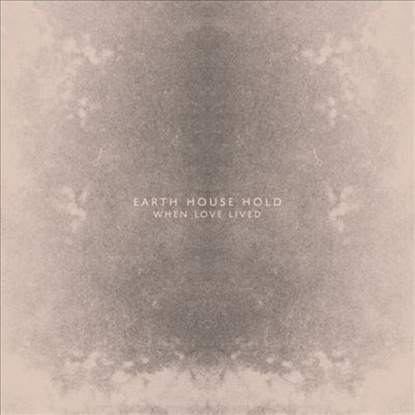 Earth House Hold - When Love Lived