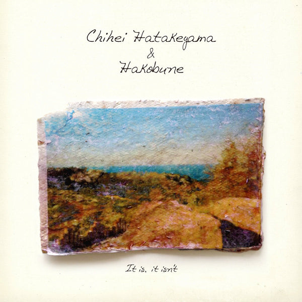 Chihei Hatakeyama, Hakobune - It is, it Isn't