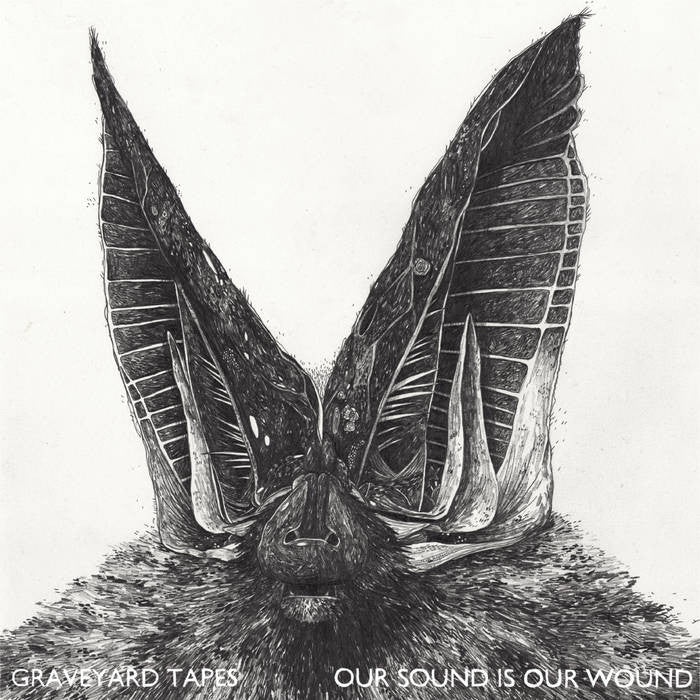Graveyard Tapes - Our Sound Is Our Wound (Second Edition)