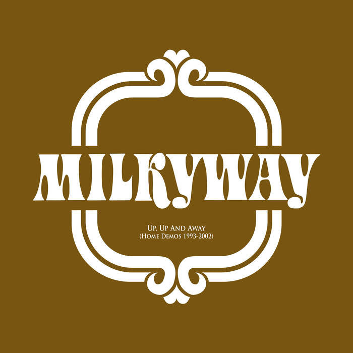 Milkyway - Up, Up And Away [Home Demos 1993-2002]