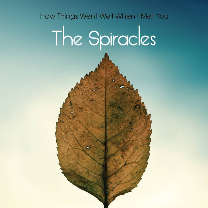 Spiracles - How Things Went Well When I Met You