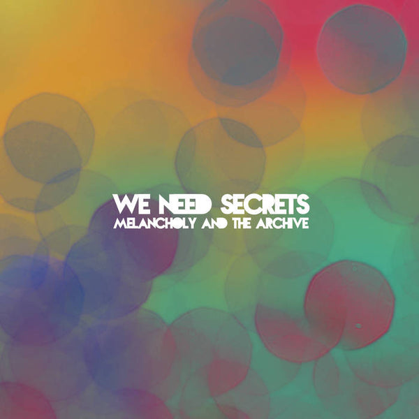 We Need Secrets - Melancholy and The Archive