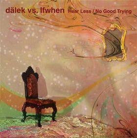 Dalek vs. Ifwhen - Hear Less/No Good Trying