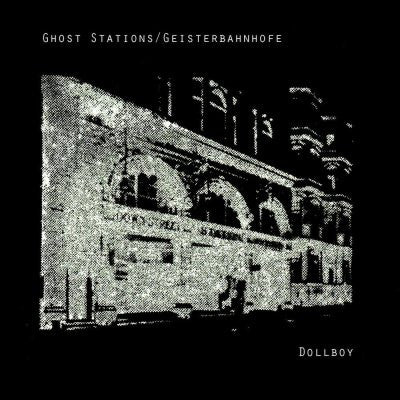 Dollboy - Ghost Stations / Geisterbahnhofe