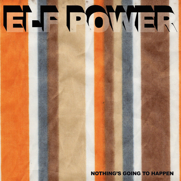 Elf Power - Nothing's Going To Happen