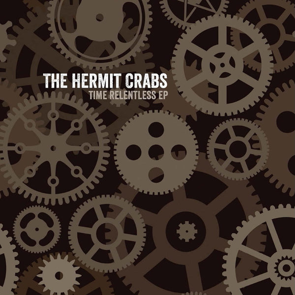 Hermit Crabs, The - Time Relentless EP