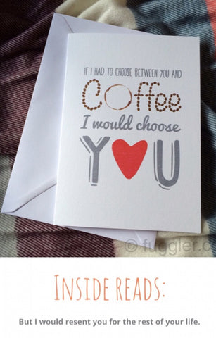 """If I had to choose between you and coffee"" card and envelope by Mrs McGettrick. A5."