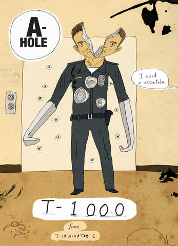 Art print A-holes and D-bags: T-1000 by Patrick Latimer