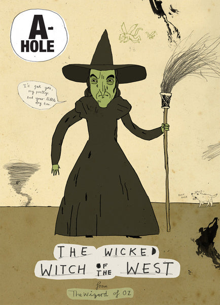 Art print A-holes and D-bags: Wicked Witch of the West by Patrick Latimer