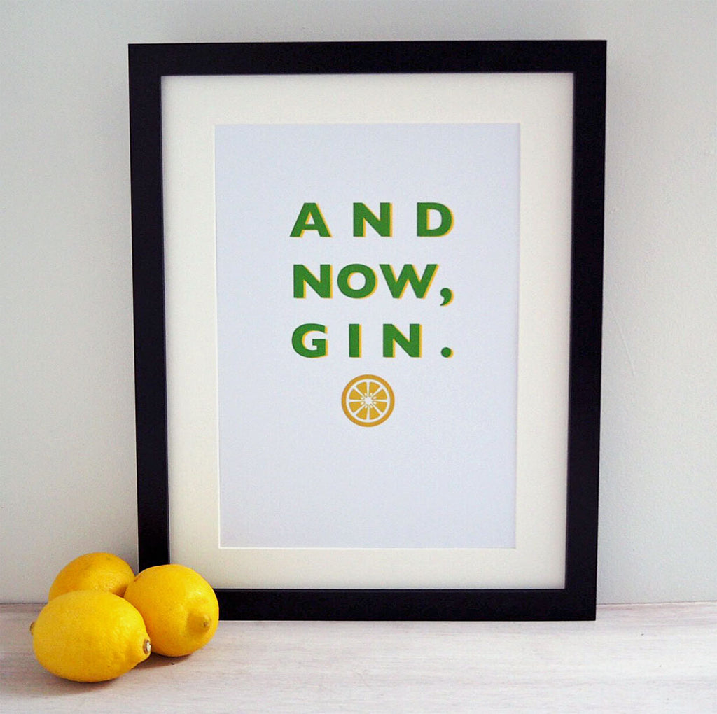 And Now Gin print