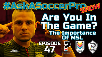 Are You In The Game? The Importance Of The MSL | #AskASoccerPro Show Ep. 047