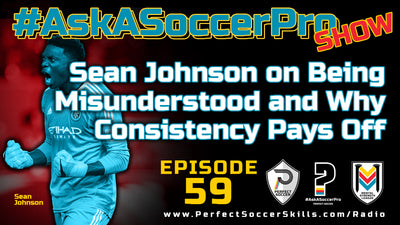 Sean Johnson on Being Misunderstood and Why Consistency Pays Off I #AskASoccerPro Show Ep. 059