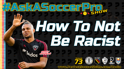 How To Not Be Racist I #AskASoccerPro Show Ep 073