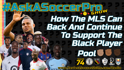 How The MLS Can Back And Continue To Support The Black Player Pool ✊🏽✊🏾✊🏿I #AskASoccerPro Show Ep 074