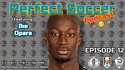 Ike Opara @ikennaopara | Perfect Soccer Podcast Ep.012