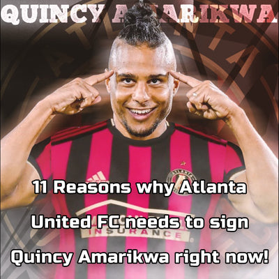 11 Reasons why Atlanta United FC needs to sign Quincy Amarikwa right now!