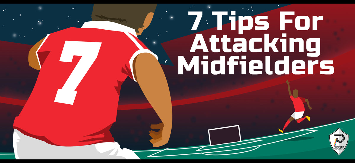7 Tips for Attacking Midfielders – Perfect Soccer Skills