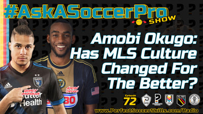 Amobi Okugo: Has MLS Culture Changed For The Better? I #AskASoccerPro Show Ep 072