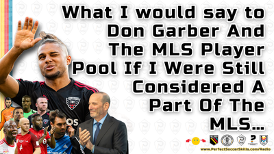 What I would say to Don Garber and the MLS Player Pool if I were still considered a part of the MLS…