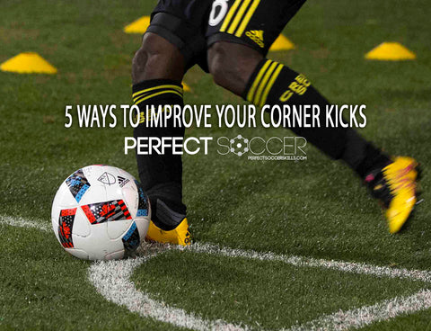 5 ways to improve your corner kicks