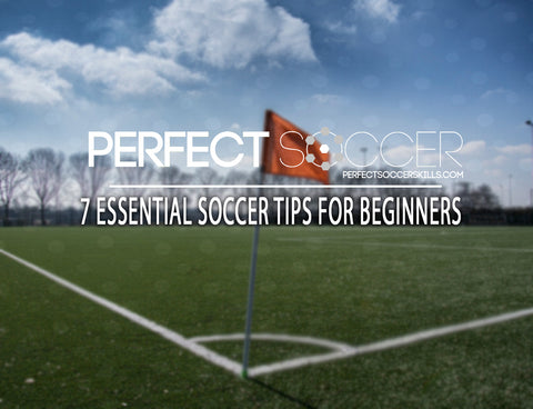 7 Essential Soccer Tips for Beginners