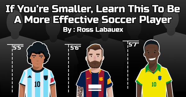 If You're Smaller, Learn This To Be A More Effective Soccer Player