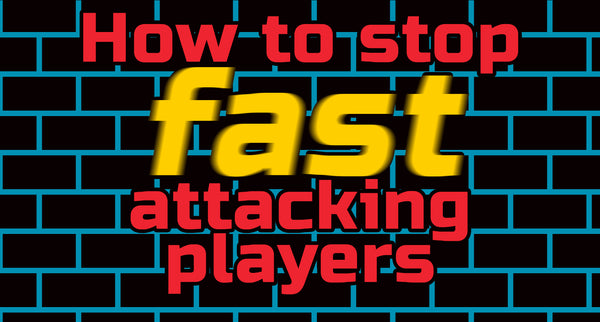 How to stop fast attacking players