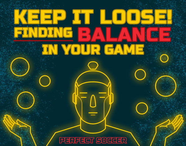 Keep it loose! Finding the balance in your game
