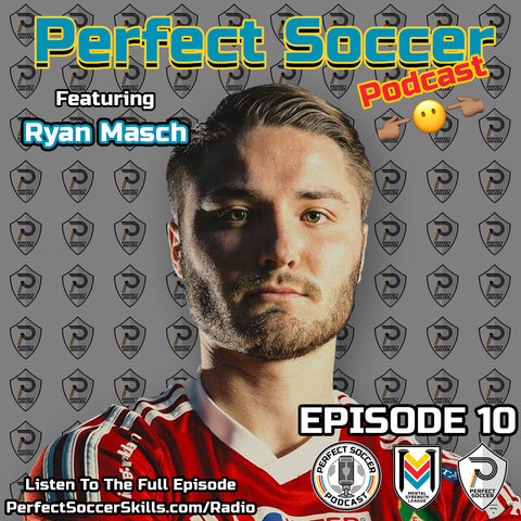 Ryan Masch @RyanMasch | Perfect Soccer Podcast Ep.010
