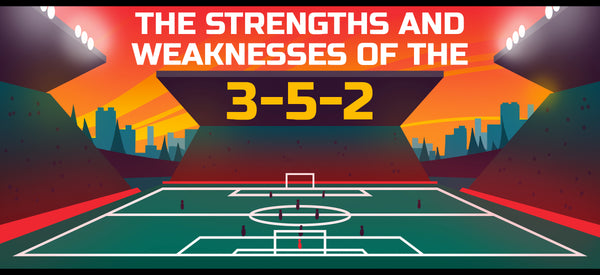Strengths and Weaknesses of the 3-5-2 Formation
