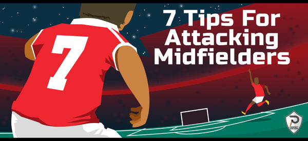 7 Tips for Attacking Midfielders
