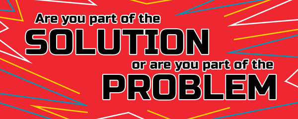 Are you part of the solution or the problem