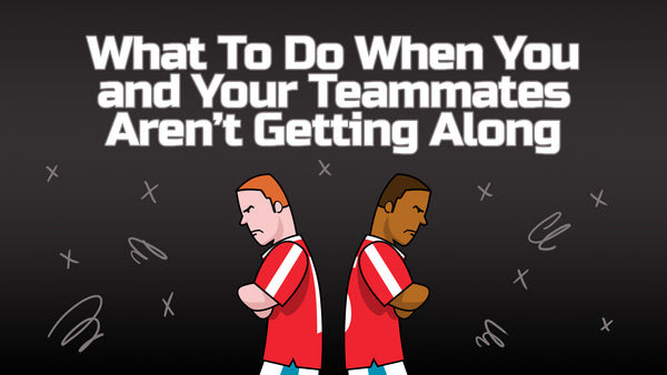 What To Do When You And Your Teammates Aren't Getting Along