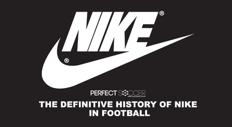 The Definitive History of Nike in Football