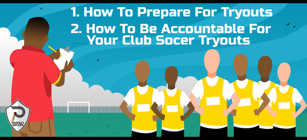 How To Prepare For Tryouts and Accountable For Your Club Soccer Tryouts