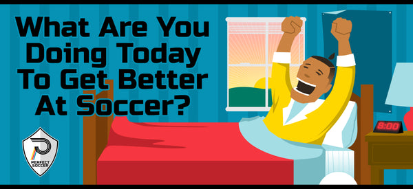What are you doing today to get better at Soccer?