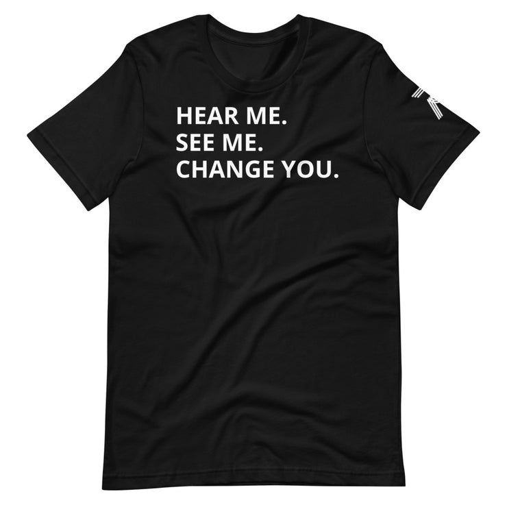 HEAR ME. SEE ME. CHANGE YOU. | Short-Sleeve Unisex T-Shirt