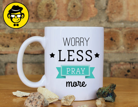 Worry Less Pray More Mug, Ceramic Mug, Perfect Gift For Friend, Family, Boyfriend/Girlfriend, Birthday Gift.