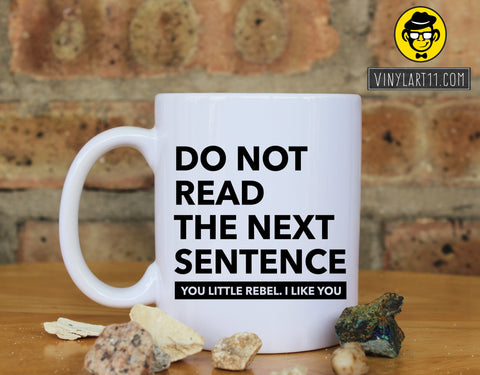Do Not Read The Next Sentence great gift  Ceramic Coffee Mug