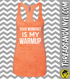 Your Workout is My Warmup. Women Burnout tank top
