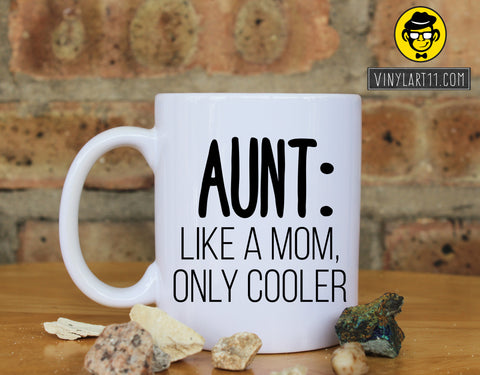 Aunts Are Like Moms Only Cooler, Funny Coffee Mug